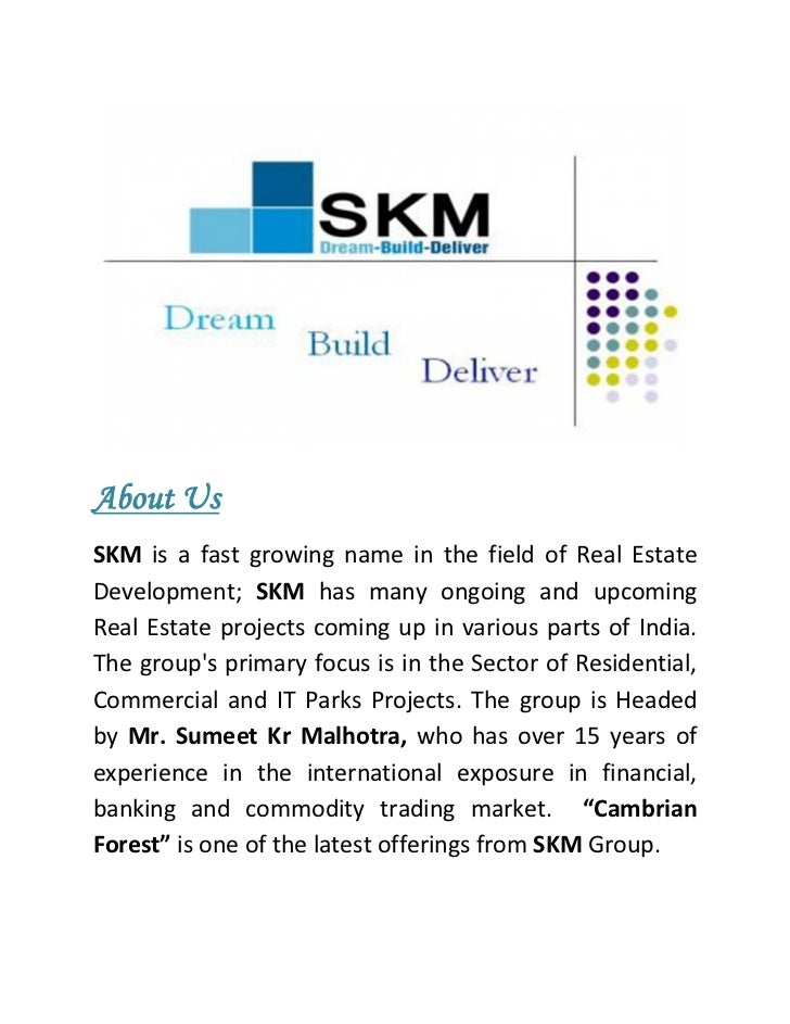 About UsSKM is a fast growing name in the field of Real EstateDevelopment; SKM has many ongoing and upco...