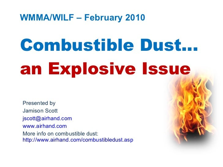 WMMA/WILF – February 2010 Combustible Dust… an Explosive Issue Presented by Jamison Scott [email_address] www.airhand.com ...