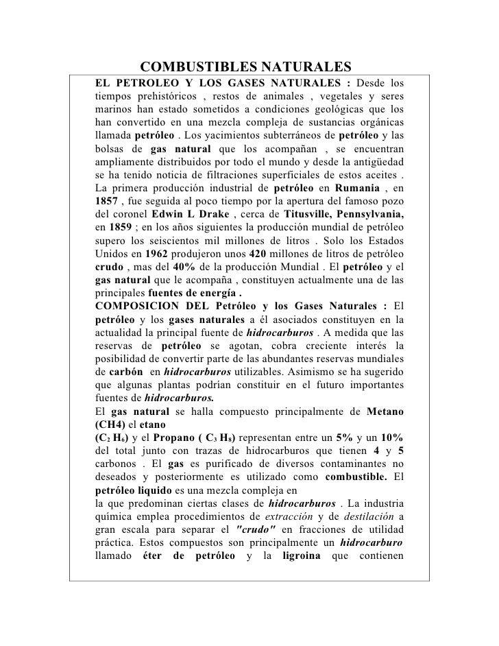 COMBUSTIBLES NATURALES EL PETROLEO Y LOS GASES NATURALES : Desde los tiempos prehistóricos , restos de animales , vegetale...