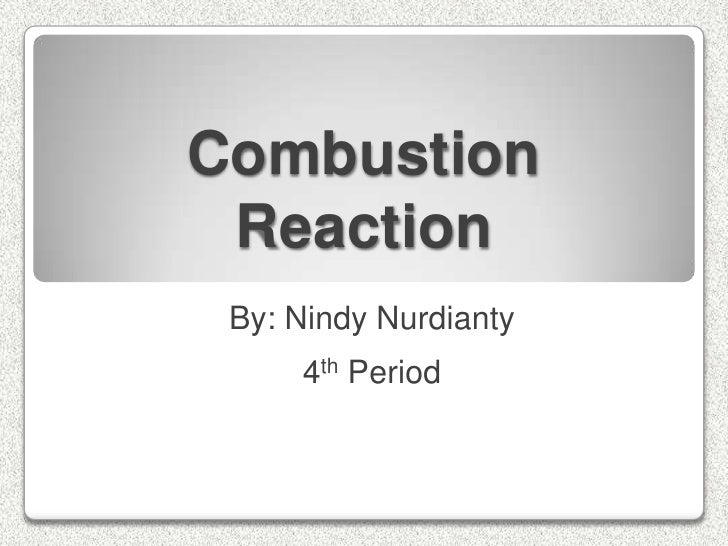 Combustion Reaction<br />By: NindyNurdianty<br />4th Period<br />