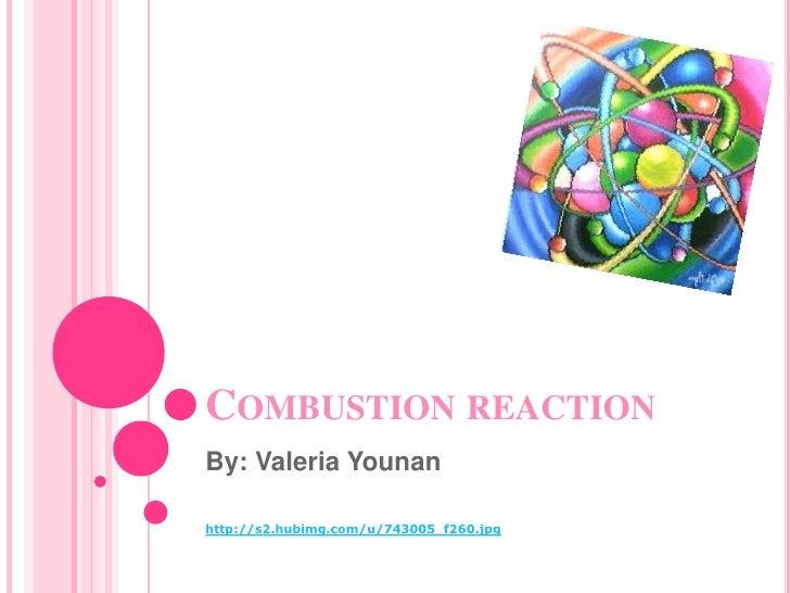 Combustion reaction <br />By: Valeria Younan<br />http://s2.hubimg.com/u/743005_f260.jpg<br />