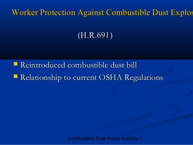 Worker Protection Against Combustible Dust Explos                     (H.R.691)   Reintroduced combustible dust bill   R...