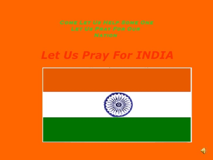 Come Let Us Help Some One Let Us Pray For Our  Nation  Let Us Pray For INDIA