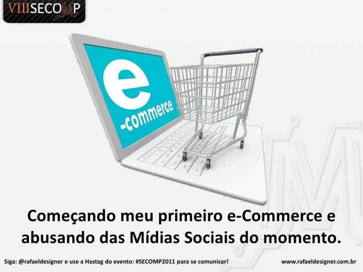 Começando meu primeiro e-Commerce eabusando das Mídias Sociais do momento.<br />Siga: @rafaeldesigner e use a Hastag do ev...