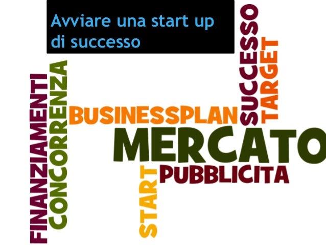 5 giugno 2014 Avviare una start up di successo