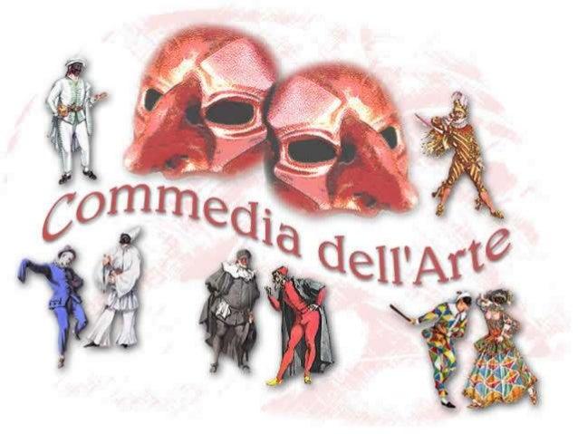 La comedia del arte, commedia all improvviso o commedia a soggetto Tradición religiosa de la Edad media + Espíritu del Ren...