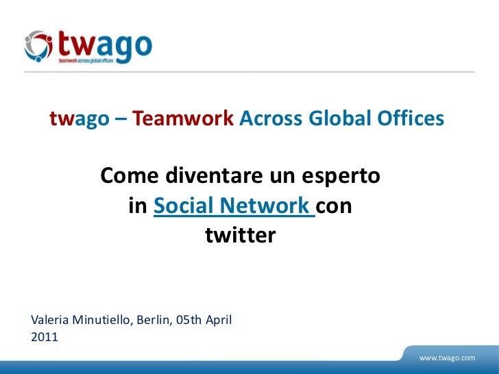 twago – TeamworkAcross Global Offices<br />Comediventareunesperto in Social Network contwitter<br />Valeria Minutiello, Be...