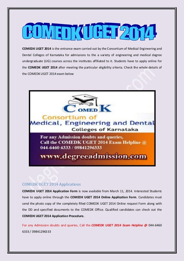 COMEDK UGET 2014 is the entrance exam carried out by the Consortium of Medical Engineering and Dental Colleges of Karnatak...