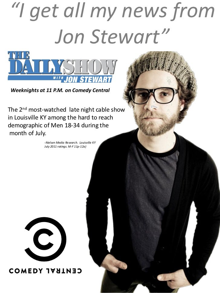 """""""I get all my news from      Jon Stewart"""" Weeknights at 11 P.M. on Comedy CentralThe 2nd most-watched late night cable sho..."""