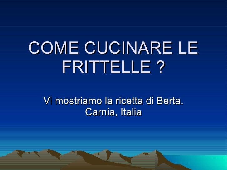 COME CUCINARE LE FRITTELLE ? Vi mostriamo la ricetta di Berta. Carnia, Italia