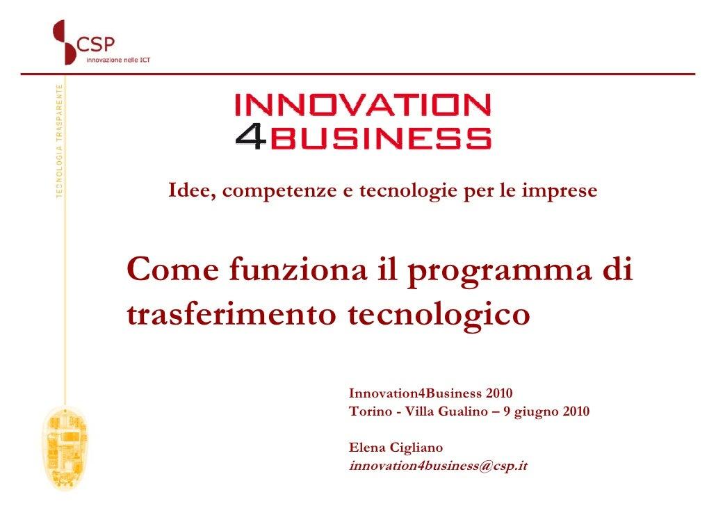 Idee, competenze e tecnologie per le imprese   Come funziona il programma di trasferimento tecnologico                    ...
