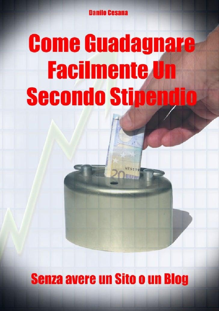 Autore: Danilo Cesana Distribuito da: SoloPeriMigliori.com                    Come Guadagnare                             ...