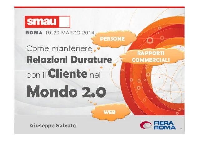 Titolo della presentazioneGiuseppe Salvato Come mantenere Relazioni Durature con il Cliente nel Mondo 2.0 1 PERSONE RAPPOR...
