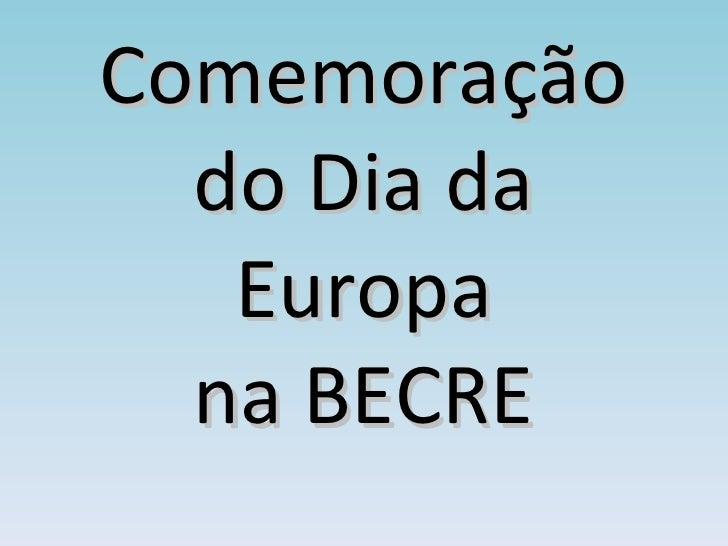 Comemoração  do Dia da   Europa  na BECRE