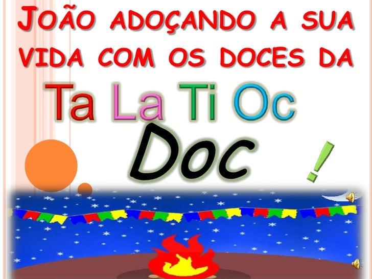 Comemore seu São João adoçando a sua vida com os doces da<br />TaLaTiOc<br />Doceria<br />!<br />