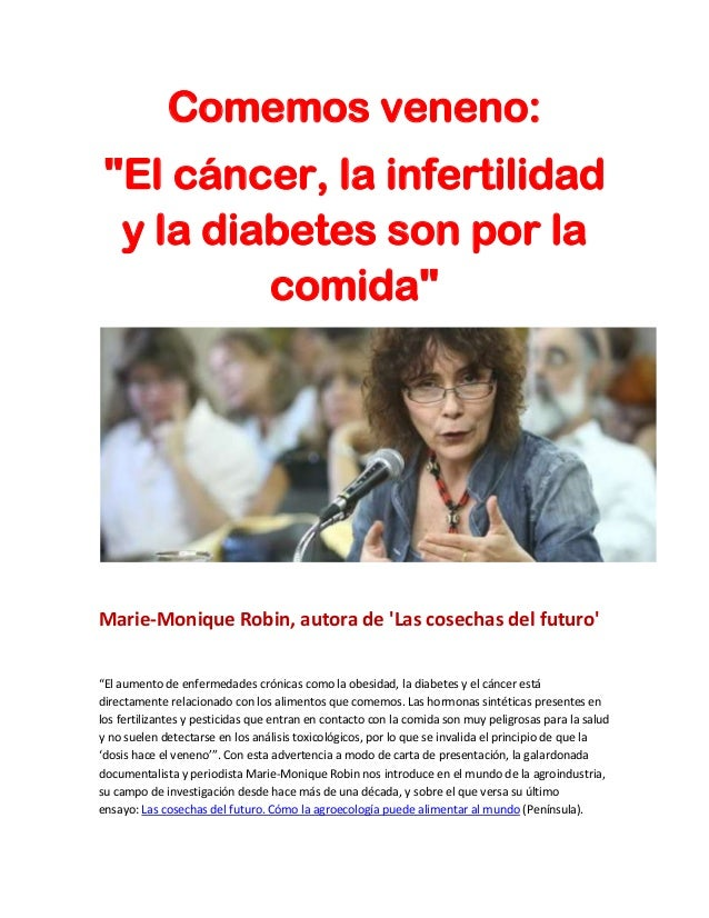 """Comemos veneno:""""El cáncer, la infertilidady la diabetes son por lacomida""""Marie-Monique Robin, autora de Las cosechas del f..."""