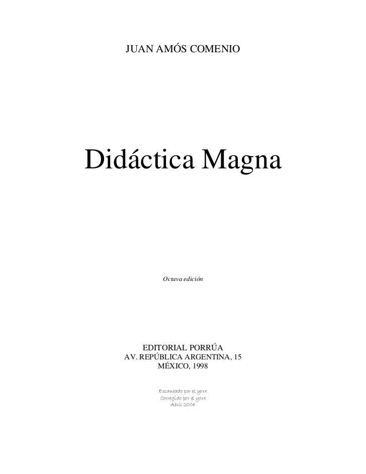 JUAN AMÓS COMENIODidáctica Magna           Octava edición       EDITORIAL PORRÚA   AV. REPÚBLICA ARGENTINA, 15           M...