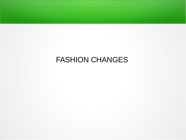 FASHION CHANGES