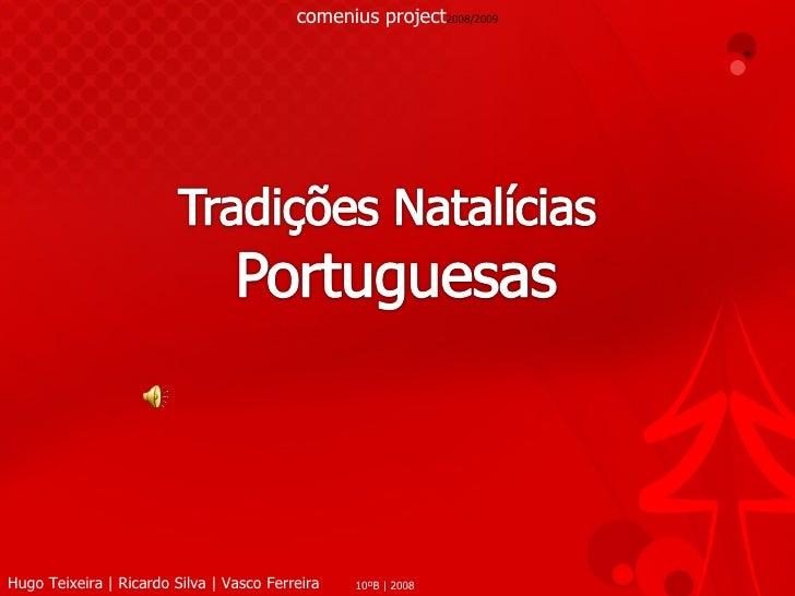 comenius project 2008/2009 Hugo Teixeira | Ricardo Silva | Vasco Ferreira 10ºB | 2008