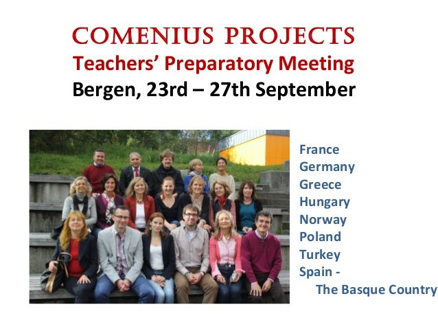 Comenius ProjeCts Teachers' Preparatory Meeting Bergen, 23rd – 27th September France Germany Greece Hungary Norway Poland ...