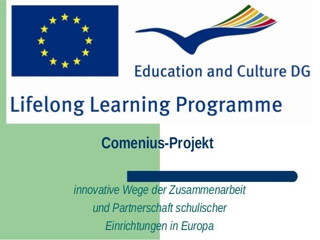 Comenius-Projekt innovative Wege der Zusammenarbeit und Partnerschaft schulischer Einrichtungen in Europa