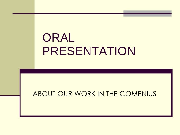 ORAL PRESENTATION ABOUT OUR WORK IN THE COMENIUS