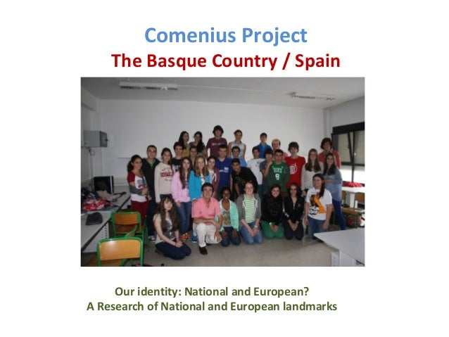 Comenius Project  The Basque Country / Spain  Our identity: National and European? A Research of National and European lan...