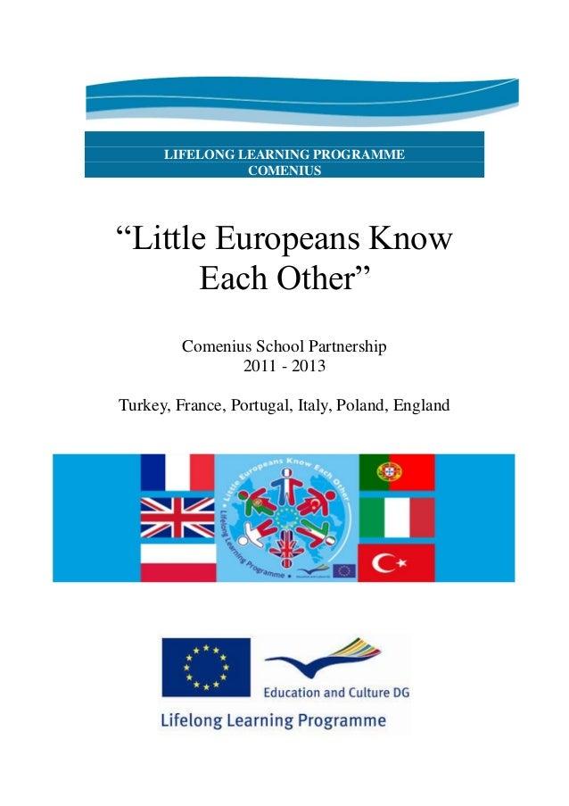 "LIFELONG LEARNING PROGRAMME COMENIUS ""Little Europeans Know Each Other"" Comenius School Partnership 2011 - 2013 Turkey, Fr..."