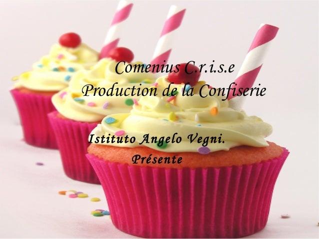 Comenius C.r.i.s.e Production de la Confiserie Istituto Angelo Vegni. Présente