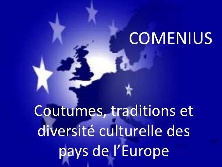 COMENIUSCoutumes, traditions etdiversité culturelle des   pays de l'Europe