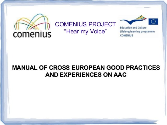 """COMENIUS PROJECT """"Hear my Voice"""" MANUAL OF CROSS EUROPEAN GOOD PRACTICESMANUAL OF CROSS EUROPEAN GOOD PRACTICES AND EXPERI..."""