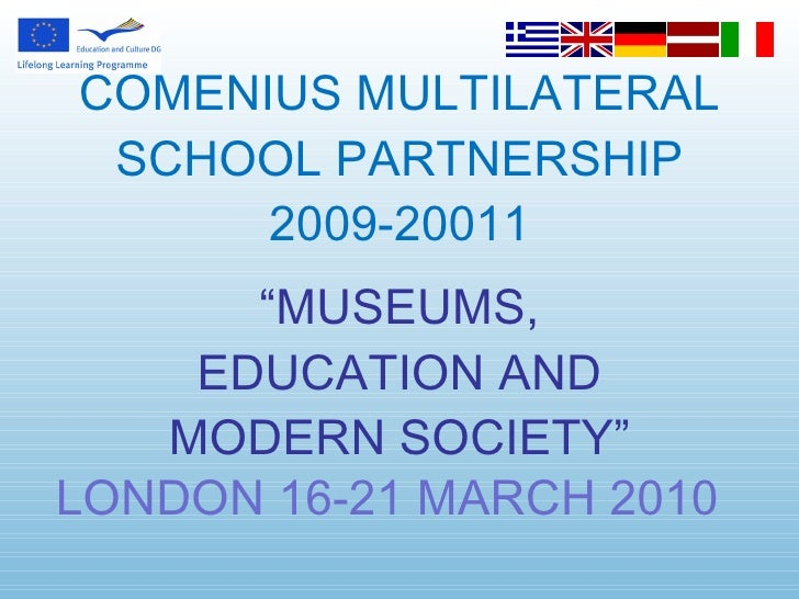 """COMENIUS MULTILATERAL SCHOOL PARTNERSHIP 2009-20011 """" MUSEUMS, EDUCATION AND MODERN SOCIETY"""" LONDON 16-21 MARCH 2010"""