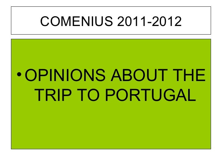 COMENIUS 2011-2012• OPINIONS ABOUT THE   TRIP TO PORTUGAL