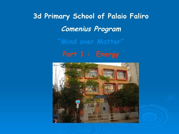 "3d Primary School of Palaio Faliro Comenius Program "" Mind over Matter"" Part 1 :  Energy"