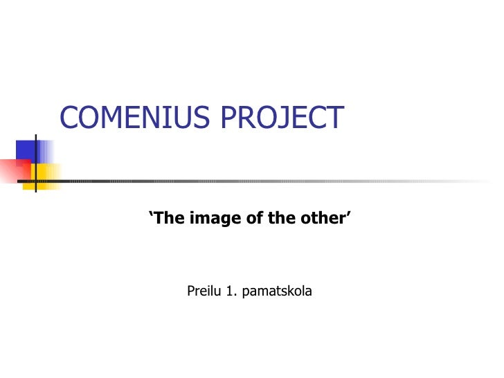 COMENIUS PROJECT ' The image of the other' Preilu 1. pamatskola
