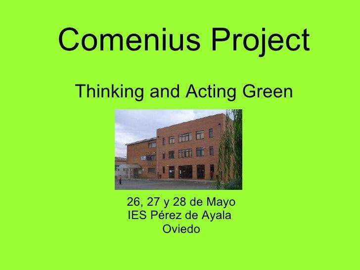 Comenius Project Thinking and Acting Green 26, 27 y 28 de Mayo IES Pérez de Ayala  Oviedo