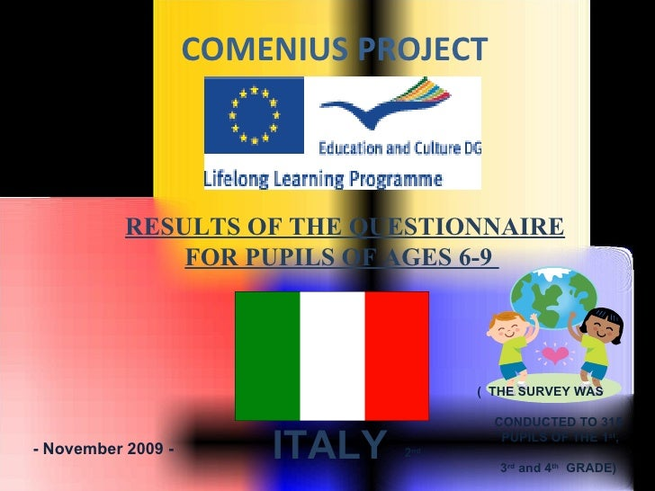 COMENIUS PROJECT   - November 2009 - RESULTS OF THE QUESTIONNAIRE FOR PUPILS OF AGES 6-9  ITALY (  THE SURVEY WAS  CONDUCT...
