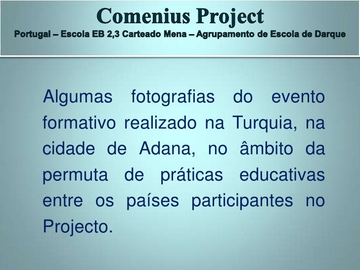 Comenius Project<br />Portugal – Escola EB 2,3 Carteado Mena – Agrupamento de Escola de Darque<br />   Algumas fotografias...