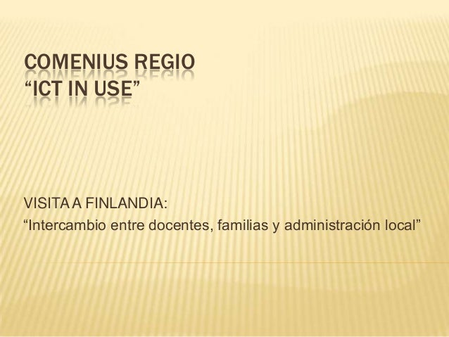 """COMENIUS REGIO """"ICT IN USE""""  VISITA A FINLANDIA: """"Intercambio entre docentes, familias y administración local"""""""