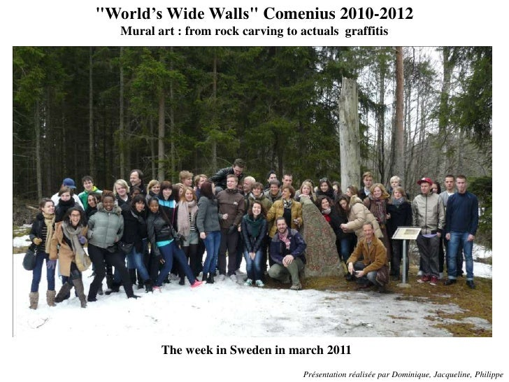 """World's Wide Walls"" Comenius 2010-2012<br />Mural art : from rock carving to actuals  graffitis<br />The week in Sweden i..."