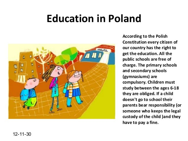 Education in Poland                          According to the Polish                          Constitution every citizen o...