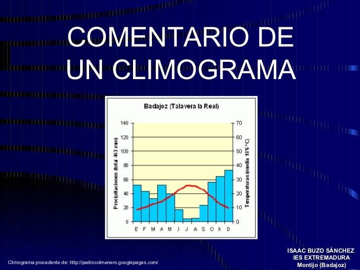 COMENTARIO DE UN CLIMOGRAMA ISAAC BUZO SÁNCHEZ  IES EXTREMADURA Montijo (Badajoz) Climograma procedente de:  http://pedroc...