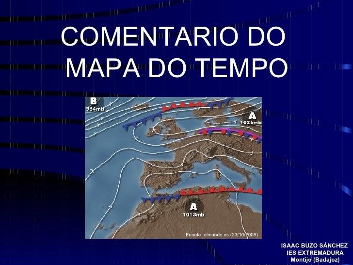 COMENTARIO DO  MAPA DO TEMPO Fuente: elmundo.es (23/10/2008) ISAAC BUZO SÁNCHEZ  IES EXTREMADURA Montijo (Badajoz)