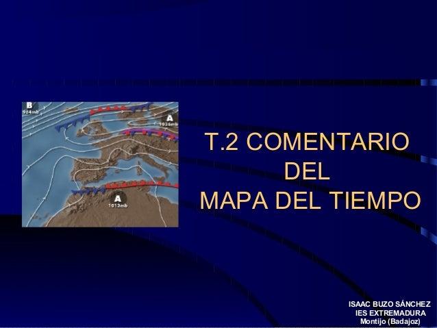T.2 COMENTARIO  DEL  MAPA DEL TIEMPO  ISAAC BUZO SÁNCHEZ  IES EXTREMADURA  Montijo (Badajoz)