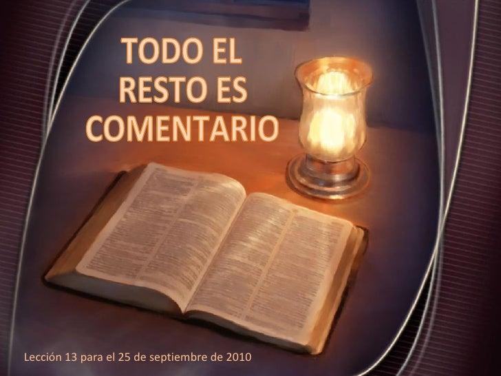 Lección 13 para el 25 de septiembre de 2010 TODO EL RESTO ES COMENTARIO