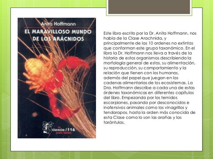 Este libro escrito por la Dr. Anita Hoffmann, noshabla de la Clase Arachnida, yprincipalmente de las 10 ordenes no extinta...