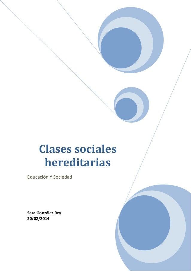 Clases sociales hereditarias Educación Y Sociedad Sara González Rey 20/02/2014