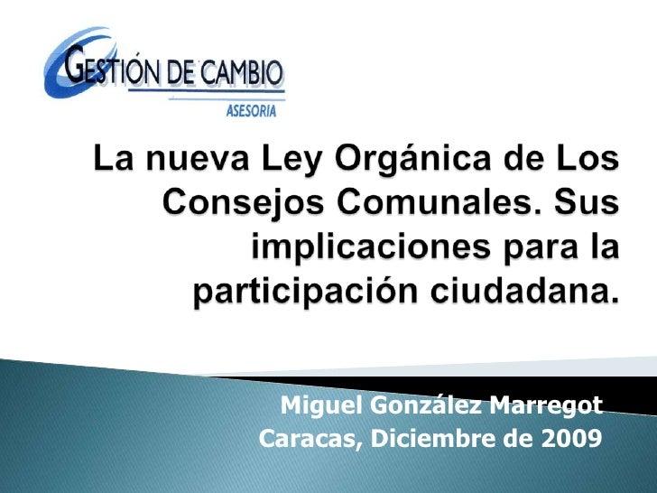 La nueva Ley Orgánica de Los Consejos Comunales. Sus implicaciones para la participación ciudadana. <br />Miguel González ...