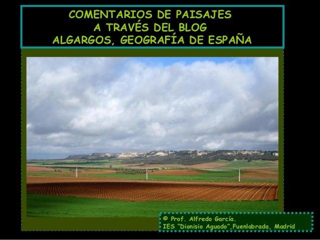 """COMENTARIOS DE PAISAJES A TRAVÉS DEL BLOG ALGARGOS, GEOGRAFÍA DE ESPAÑA © Prof. Alfredo García. IES """"Dionisio Aguado"""",Fuen..."""