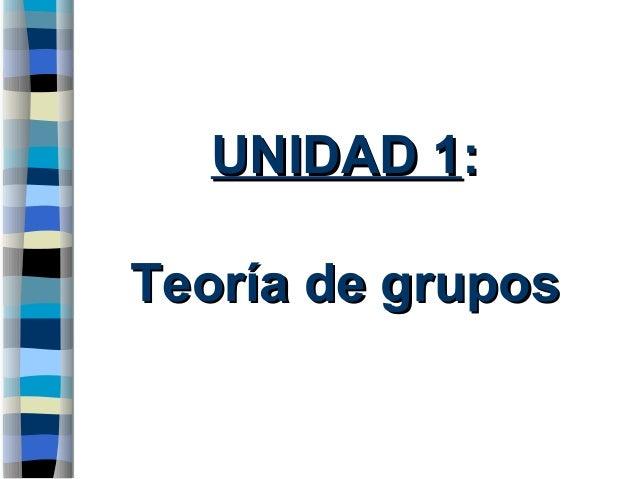 UNIDAD 1UNIDAD 1:: Teoría de gruposTeoría de grupos